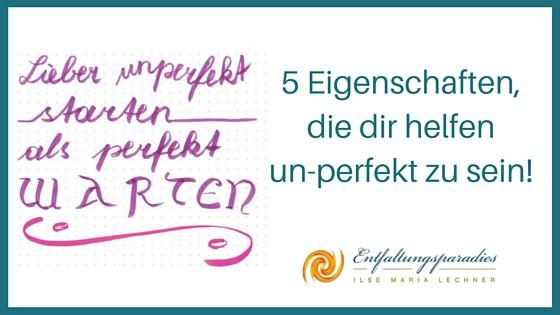 unperfekt-5 Eigenschaften, die dir helfen, un-perfekt zu sein-unperfekt sein-Unperfektion